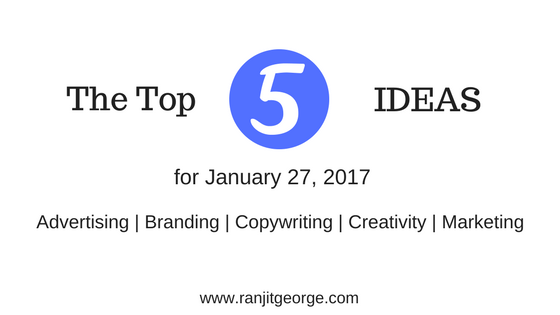 Top 5 ideas on marketing, copywriting, advertising, branding and creativity