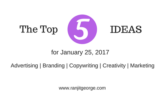 Top 5 ideas on advertising, branding, copywriting, creativity and marketing