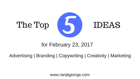 Top five ideas for advertising, creativity, copywriting, marketing and branding
