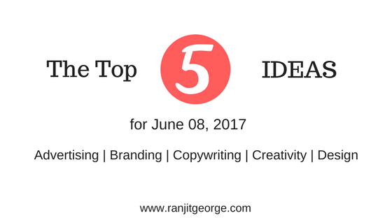The top 5 ideas for advertising, branding, copywriting, creativity and design