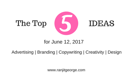 The top 5 ideas for advertising, branding, copywriting, creativity and design on June 12, 2017