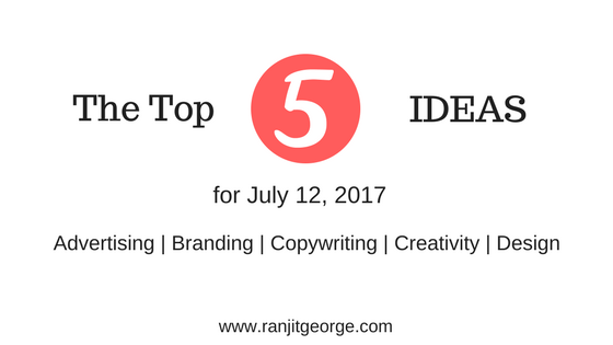 Explore the top 5 ideas for advertising, branding, copywriting, creativity and design for 12 July, 2017